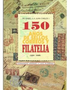 150 años de sellos, correos y filatelia: de Isabel II a Juan Carlos I : (1850-2000)