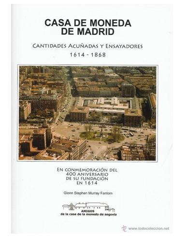 Casa de Moneda de Madrid: Cantidades acuñadas y Ensayadores